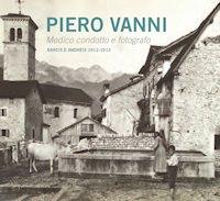 Piero Vanni - Medico condotto e fotografo - Barcis e Andreis 1912 - 1913
